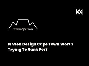 Is Web Design Cape Town Worth Trying To Rank For